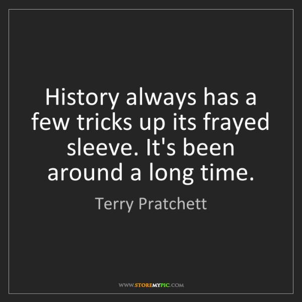 Terry Pratchett: History always has a few tricks up its frayed sleeve....