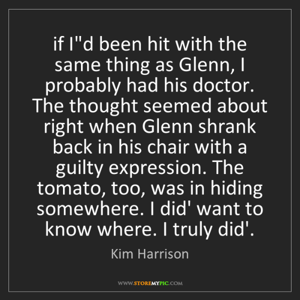 Kim Harrison: if I'd been hit with the same thing as Glenn, I probably...