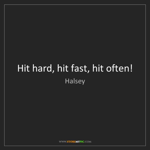 Halsey: Hit hard, hit fast, hit often!