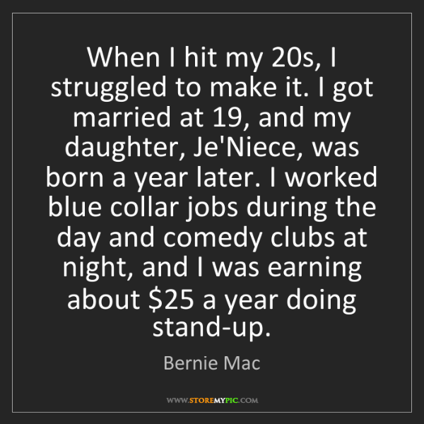 Bernie Mac: When I hit my 20s, I struggled to make it. I got married...