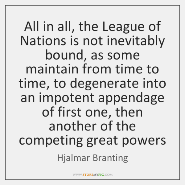 All in all, the League of Nations is not inevitably bound, as ...