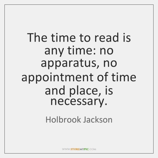 The time to read is any time: no apparatus, no appointment of ...