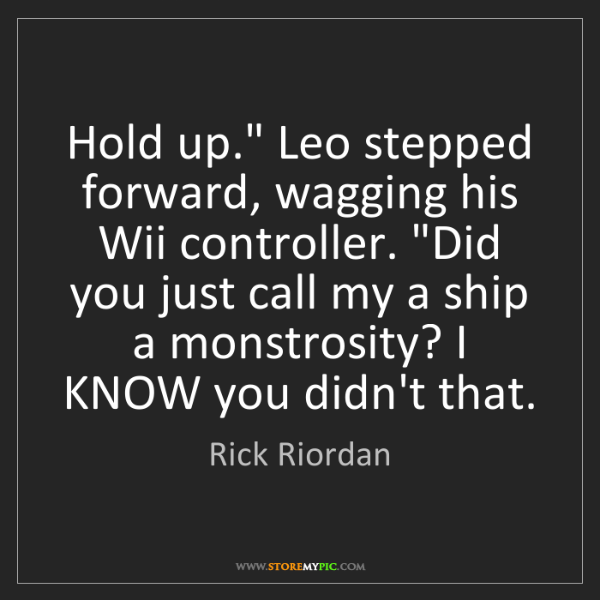 """Rick Riordan: Hold up."""" Leo stepped forward, wagging his Wii controller...."""