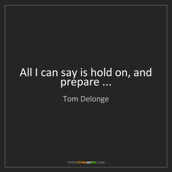 Tom Delonge: All I can say is hold on, and prepare ...