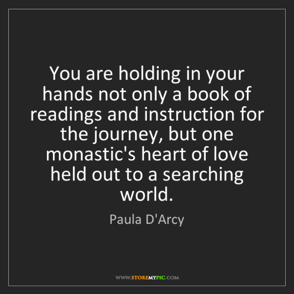 Paula D'Arcy: You are holding in your hands not only a book of readings...