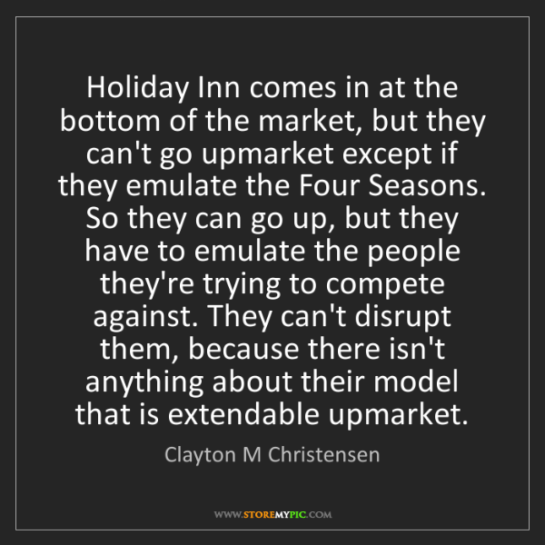 Clayton M Christensen: Holiday Inn comes in at the bottom of the market, but...