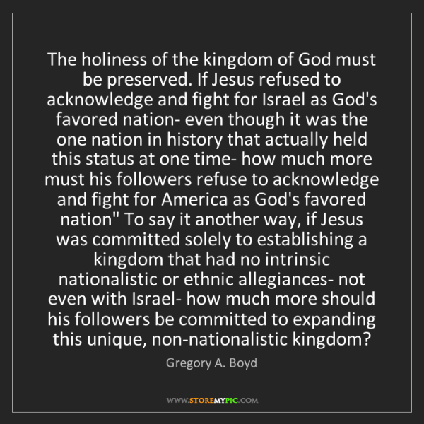 Gregory A. Boyd: The holiness of the kingdom of God must be preserved....