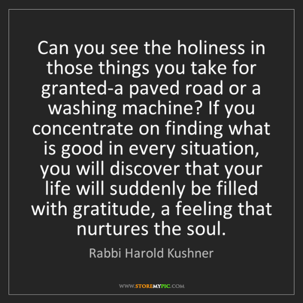 Rabbi Harold Kushner: Can you see the holiness in those things you take for...