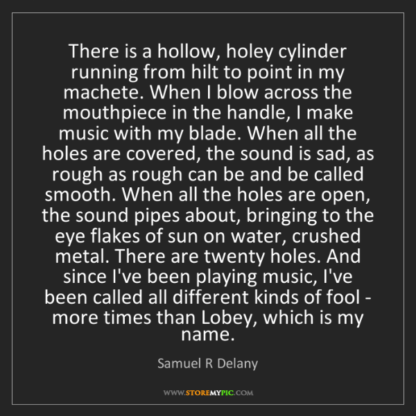 Samuel R Delany: There is a hollow, holey cylinder running from hilt to...