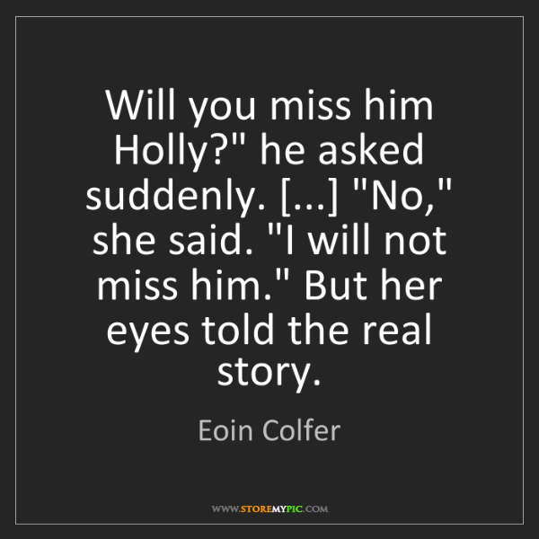 """Eoin Colfer: Will you miss him Holly?"""" he asked suddenly. [...] """"No,""""..."""