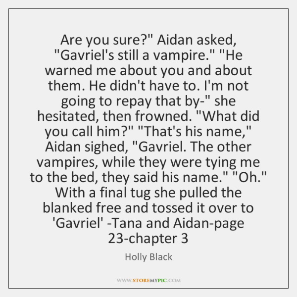 "Are you sure?"" Aidan asked, ""Gavriel's still a vampire."" ""He warned me ..."