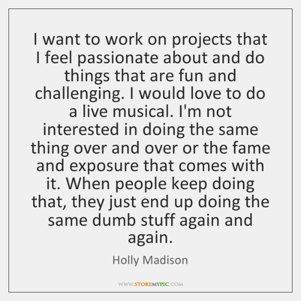 I want to work on projects that I feel passionate about and ...