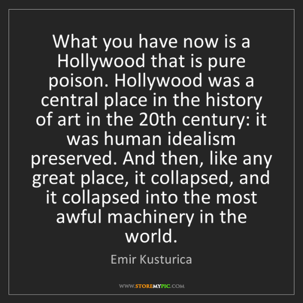 Emir Kusturica: What you have now is a Hollywood that is pure poison....