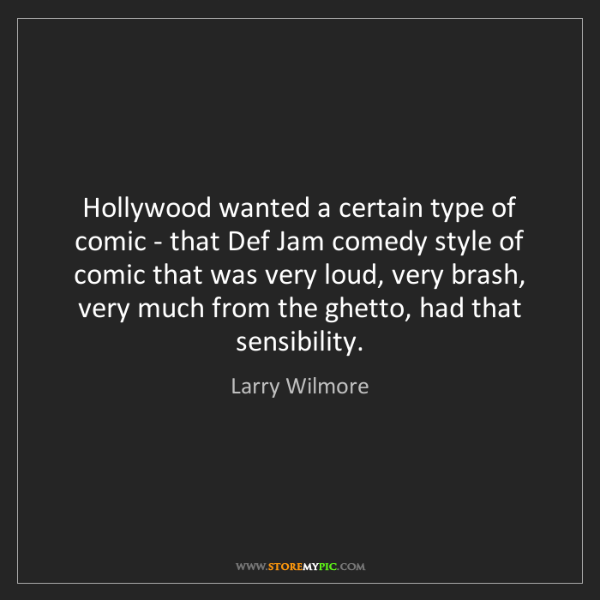 Larry Wilmore: Hollywood wanted a certain type of comic - that Def Jam...