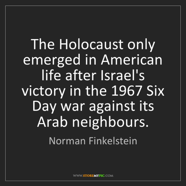 Norman Finkelstein: The Holocaust only emerged in American life after Israel's...