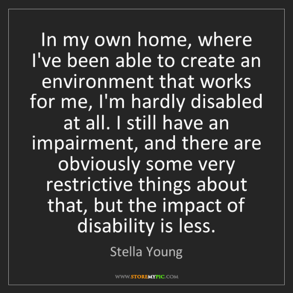 Stella Young: In my own home, where I've been able to create an environment...