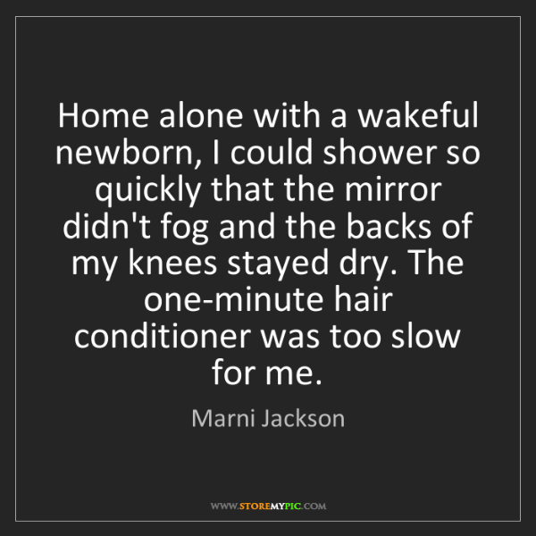 Marni Jackson: Home alone with a wakeful newborn, I could shower so...