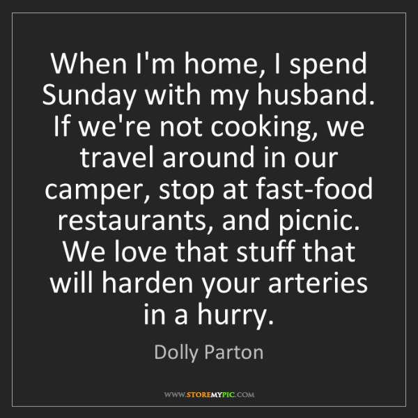 Dolly Parton: When I'm home, I spend Sunday with my husband. If we're...