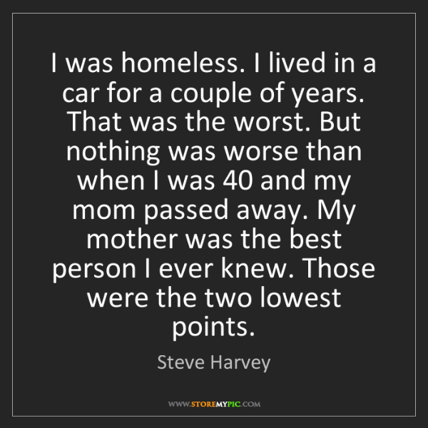 Steve Harvey: I was homeless. I lived in a car for a couple of years....