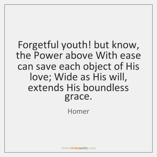 Forgetful youth! but know, the Power above With ease can save each ...