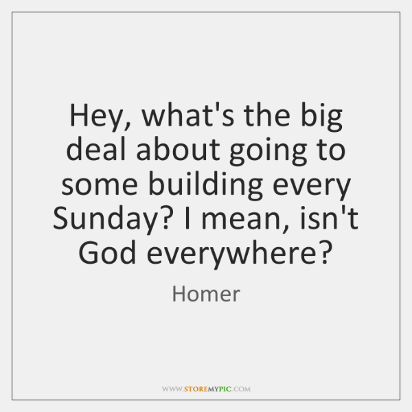 Hey, what's the big deal about going to some building every Sunday? ...