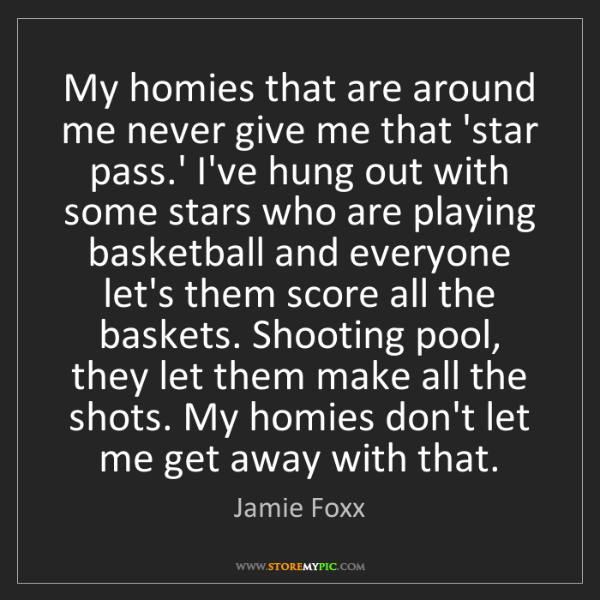 Jamie Foxx: My homies that are around me never give me that 'star...