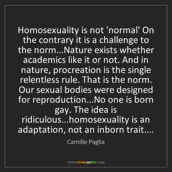 Camille Paglia: Homosexuality is not 'normal' On the contrary it is a...