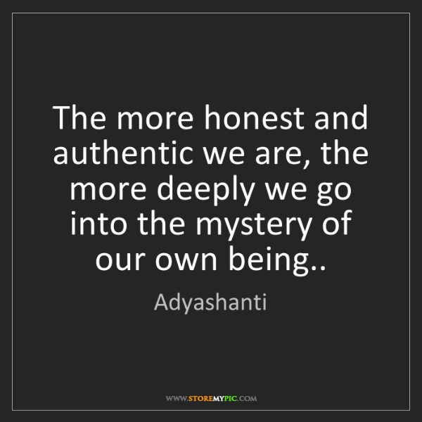 Adyashanti: The more honest and authentic we are, the more deeply...