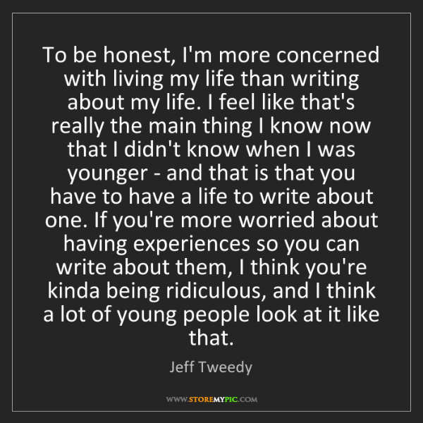 Jeff Tweedy: To be honest, I'm more concerned with living my life...