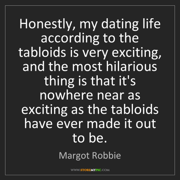 Margot Robbie: Honestly, my dating life according to the tabloids is...