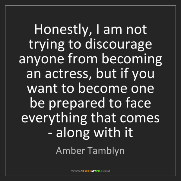 Amber Tamblyn: Honestly, I am not trying to discourage anyone from becoming...