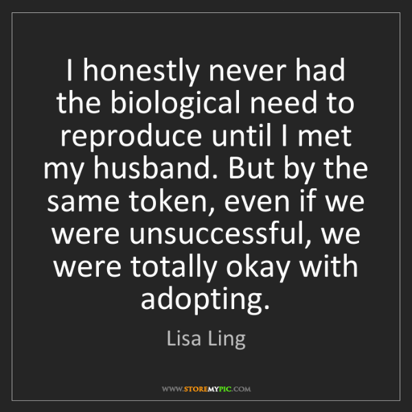 Lisa Ling: I honestly never had the biological need to reproduce...
