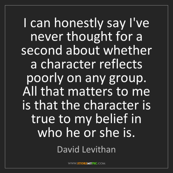 David Levithan: I can honestly say I've never thought for a second about...