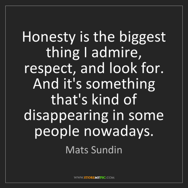 Mats Sundin: Honesty is the biggest thing I admire, respect, and look...