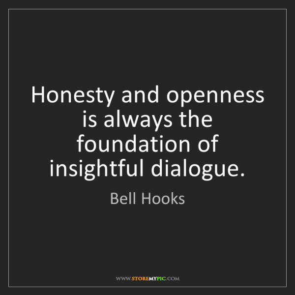 Bell Hooks: Honesty and openness is always the foundation of insightful...