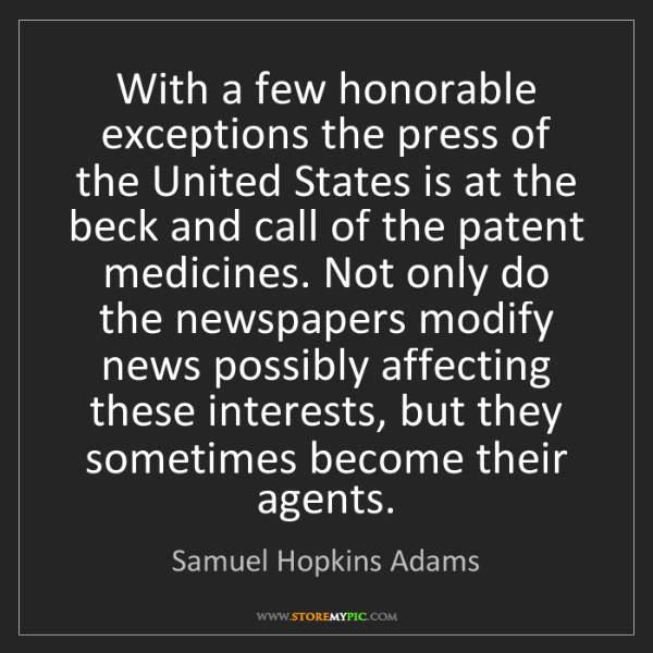 Samuel Hopkins Adams: With a few honorable exceptions the press of the United...