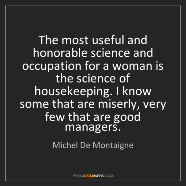 Michel De Montaigne: The most useful and honorable science and occupation...