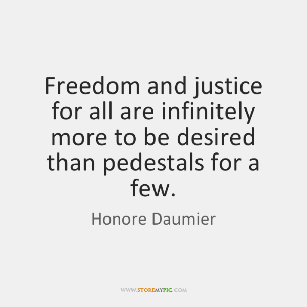 Freedom and justice for all are infinitely more to be desired than ...