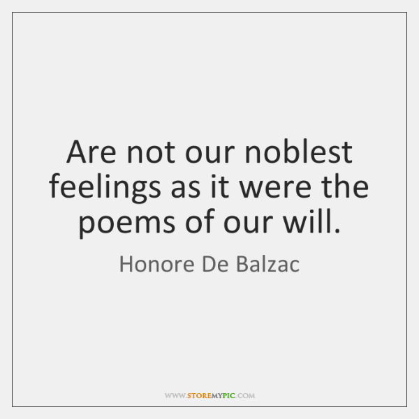 Are not our noblest feelings as it were the poems of our ...