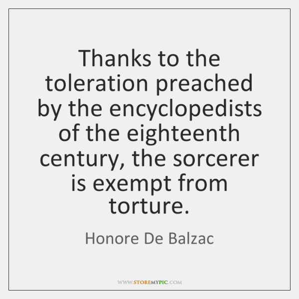 Thanks to the toleration preached by the encyclopedists of the eighteenth century, ...