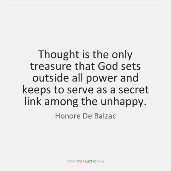 Thought is the only treasure that God sets outside all power and ...