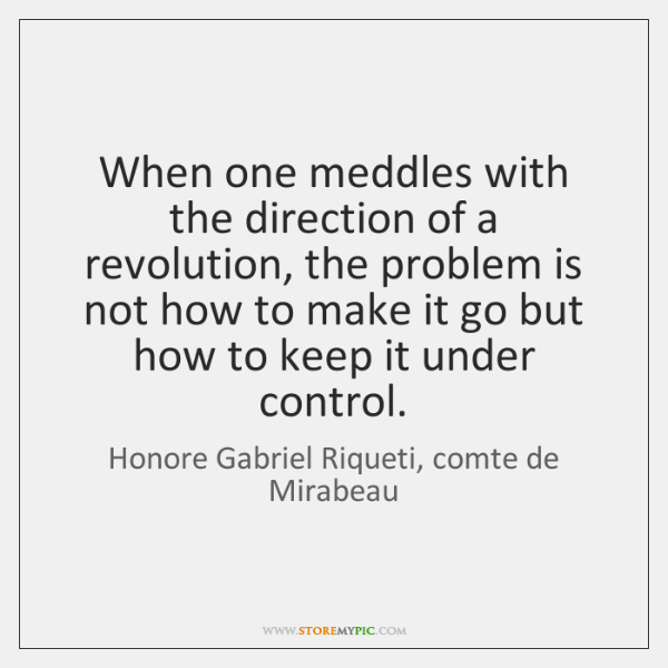 When one meddles with the direction of a revolution, the problem is ...