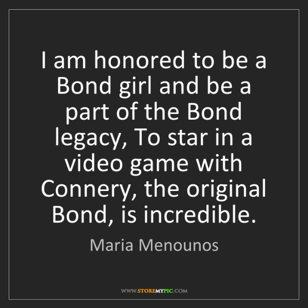 Maria Menounos: I am honored to be a Bond girl and be a part of the Bond...