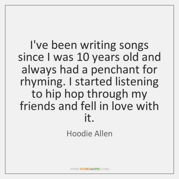 I've been writing songs since I was 10 years old and always had ...