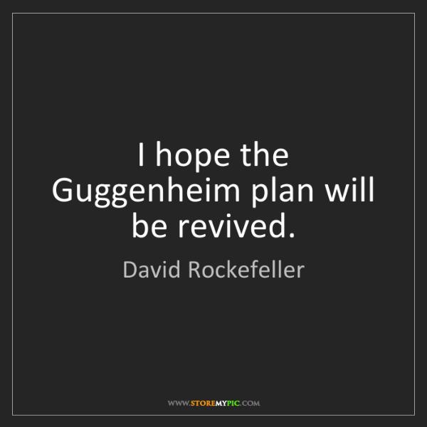 David Rockefeller: I hope the Guggenheim plan will be revived.