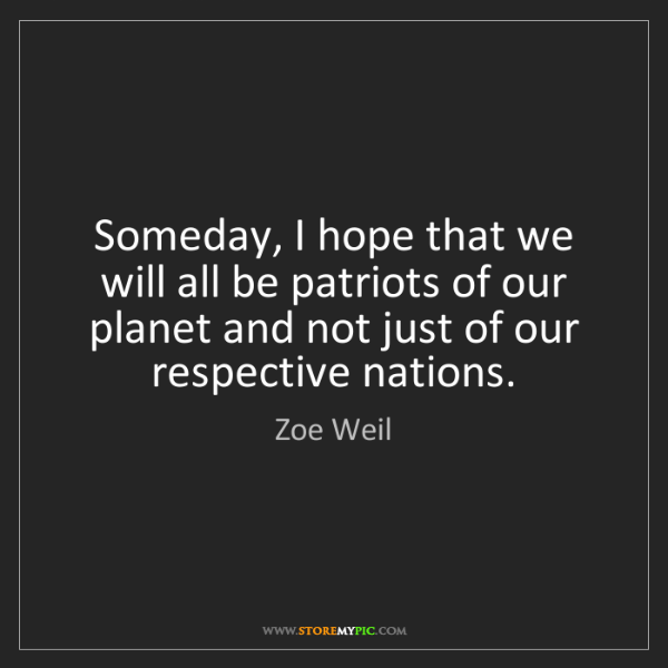 Zoe Weil: Someday, I hope that we will all be patriots of our planet...