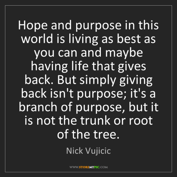 Nick Vujicic: Hope and purpose in this world is living as best as you...