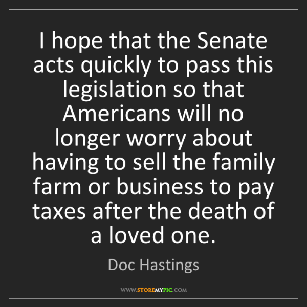 Doc Hastings: I hope that the Senate acts quickly to pass this legislation...