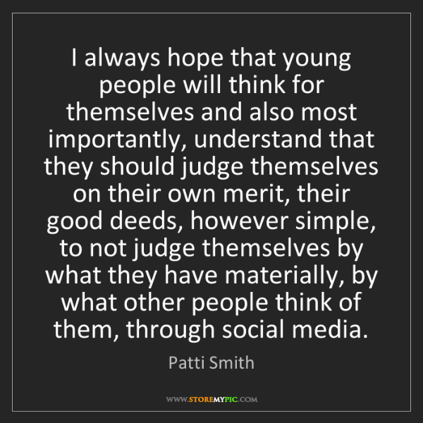 Patti Smith: I always hope that young people will think for themselves...
