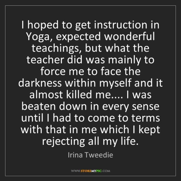 Irina Tweedie: I hoped to get instruction in Yoga, expected wonderful...
